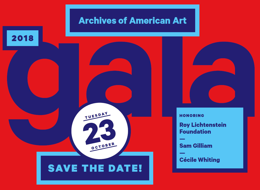 Save the Date! 2018 Archives of American Art Gala on Tuesday, October 23, 2018 honoring Roy Lichtenstein Foundation, Sam Gilliam, and Cecile Whiting