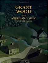 "Book cover of ""Grant Wood: American Gothic and Other Fables"" by Barbara Haskell"